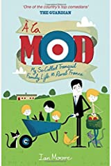 A la Mod: My So-Called Tranquil Family Life in Rural France by Ian Moore (2013-05-06) Paperback