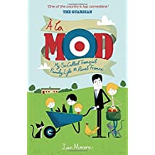 ?de?ed??ede??d??ede?ed???de??d??? La Mod: My So-Called Tranquil Family Life in Rural France by Ian Moore (2014-10-01)