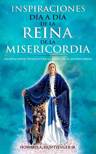 Inspiraciones Día a Día de la Reina de la Misericordia: Meditaciones Tomadas de la Reina de la Misericordia por Howard Huntzinger