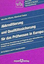 Akkreditierung und Qualitätssicherung für das Prüfwesen in Europa: Vorbereitung, Durchführung und Ergebnis einer Akkreditierung - Erstellen von Qualitätsmanagementhandbüchern (Kontakt & Studium)