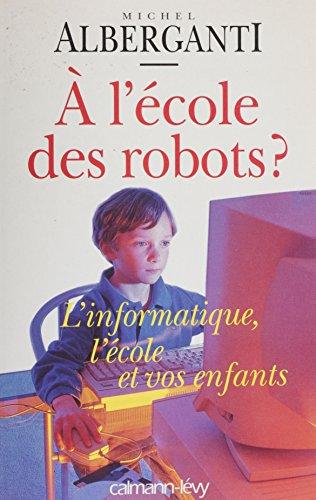 l'cole des robots ?: L'informatique : l'cole et vos enfants