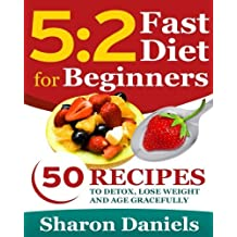 5 2 Fasting Diet For Beginners: 50 Recipes To Detox, Lose Weight And Age Gracefully by Sharon Daniels (2013-12-24)