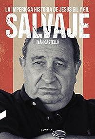 Salvaje: La imperiosa historia de Jesús Gil y Gil par Iván Castelló López