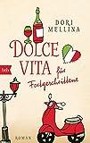 Dolce vita für Fortgeschrittene: Roman - Dori Mellina