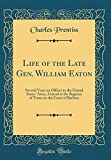 Life of the Late Gen. William Eaton: Several Years an Officer in the United States' Army, Consul at the Regency of Tunis on the Coast of Barbary (Classic Reprint)