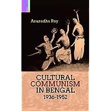 Cultural Communism in Bengal 1936-1952