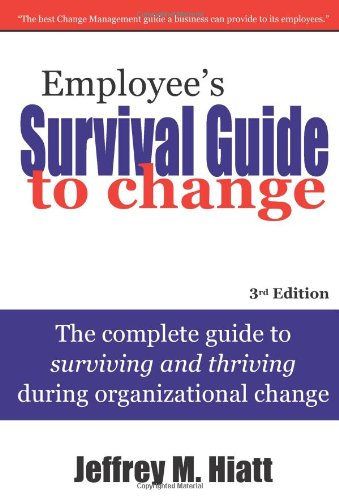 Employee's Survival Guide to Change: The Complete Guide to Surviving and Thriving During Organizational Change por Jeffrey M. Hiatt