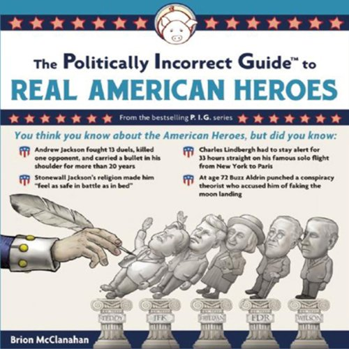 The Politically Incorrect Guide to Real American Heroes  Audiolibri
