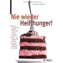 Nie wieder Heisshunger!: Wie Sie den täglichen Attacken widerstehen und sie auf Dauer vergessen. Insulin - der unerkannte Auslöser. Ursachen erkennen, die Psyche überlisten