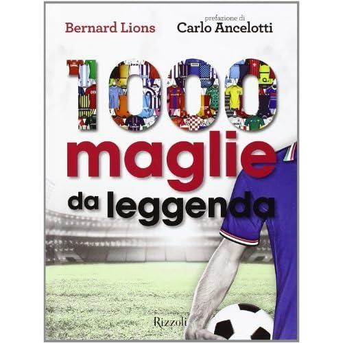 1000 Maglie Da Leggenda Di Lions, Bernard (2014) Tapa Dura