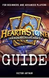 Hearthstone Guide For Beginner And Advanced Players: How to Become the Best Player and Achieve Rank Legend (English Edition)