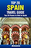 Top 20 Places to Visit in Spain - Top 20 Spain Travel Guide (Includes Barcelona, Madrid, Seville, Granada, Valencia, Cordoba, Toledo, Tenerife, Malaga, ... Travel Series Book 28) (English Edition)