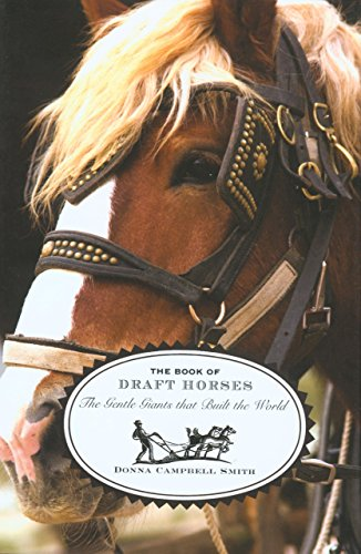 The Book of Draft Horses: The Gentle Giants That Built the World por Donna Campbell Smith