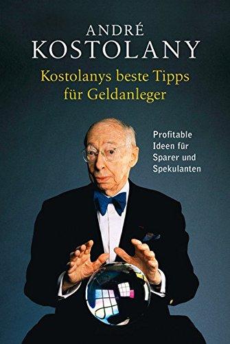 Kostolanys beste Tipps für Geldanleger: Profitable Ideen für Sparer und Spekulanten