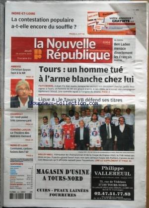NOUVELLE REPUBLIQUE (LA) [No 20068] du 28/10/2010 - LA CONTESTATION POPULAIRE A-T-ELLE ENCORE DU SOUFFLE - AL-QAIDA / BEN LADEN MENACE DIRECTEMENT LES FRANCAIS - TOURS / UN HOMME TUE A L'ARME BLANCHE CHEZ LUI - CHRISTIAN GUYON FACE LA NR - LES SPORTS - VOLLEY - LE THEATRE DES BALCONS MENACE A FERRIERE-LARCON par Collectif