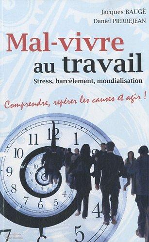 Mal-vivre au travail : Stress, harclement, mondialisation : Comprendre, reprer les causes et agir