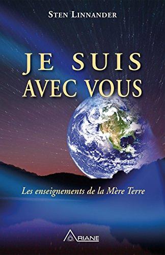 Je suis avec vous: Les enseignements de la Mère Terre par Sten Linnander