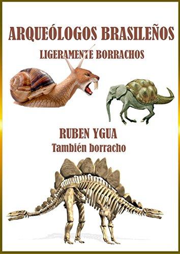 ARQUEÓLOGOS BRASILEÑOS LIGERAMENTE BORRACHOS por Ruben Ygua