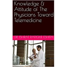 Knowledge & Attitude of The Physicians Toward Telemedicine (English Edition)