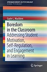 Boredom in the Classroom: Addressing Student Motivation, Self-Regulation, and Engagement in Learning (SpringerBriefs in Psychology) by Gayle L. Macklem (2015-01-21)