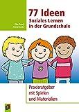 77 Ideen - Soziales Lernen in der Grundschule: Praxisratgeber mit Spielen und Materialien