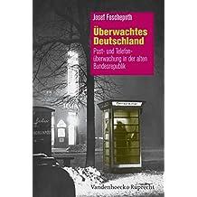 Überwachtes Deutschland: Post- und Telefonüberwachung in der alten Bundesrepublik