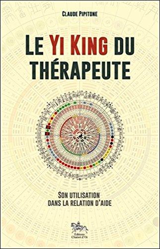 Le Yi King du thérapeute - Son utilisation dans la relation d'aide par Claude Pipitone