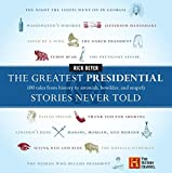 The Greatest Presidential Stories Never Told: 100 Tales From History to Astonish, Bewilder, and Stupefy (Greatest Stories Never Told)