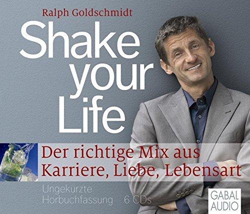 Shake your Life: Der richtige Mix aus Karriere, Liebe, Lebensart (Dein Leben)