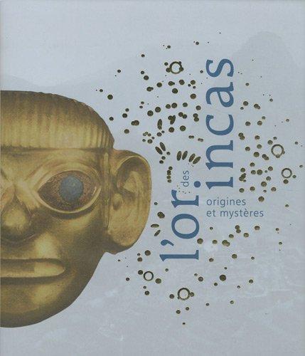 L'Or des Incas. Origines et mystères.