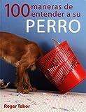 100 maneras de entender a su perro (Animales De Compañia)