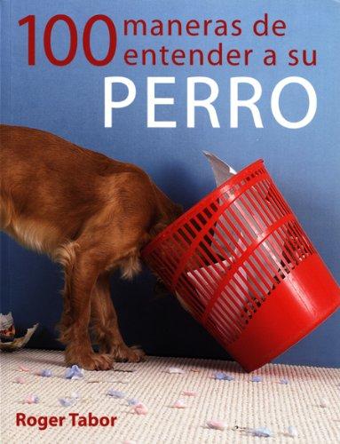 100 maneras de entender a su perro (Animales De Compañia) por Roger Tabor