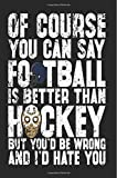Of Course You Can Say Football Is Better Than Hockey But You'd Be Wrong And I'd Hate You: Funny Journal, Blank Lined Journal Notebook, 6 x 9 (Journals To Write In)