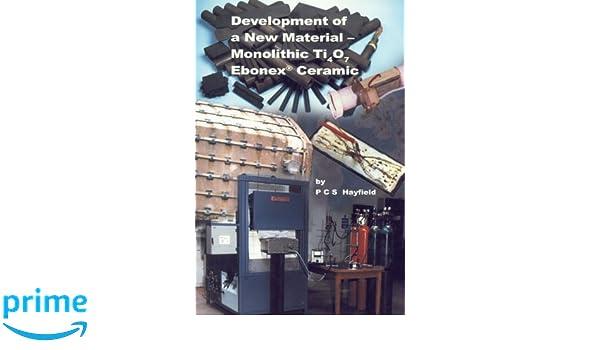 Development of a New Material: Monolithic Ti4O7 Ebonex