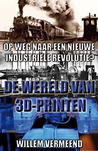 de-wereld-van-3d-printen-op-weg-naar-een-nieuwe-industriele-revolutie