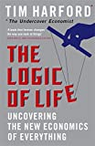 The Logic Of Life: Uncovering the New Economics of Everything