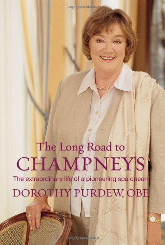 The Long Road to Champneys: The Extraordinary Life of a Pioneering Spa Queen por Dorothy Purdew