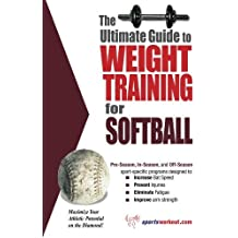 The Ultimate Guide to Weight Training for Softball: Maximize Your Athletic Potential on the Diamond! (Ultimate Guide to Weight Training: Softball)
