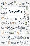 Mes Recettes: Cahier de recettes à écrire 120 recettes et notes