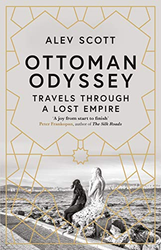 Ottoman Odyssey: Travels through a Lost Empire: Shortlisted for the Stanford Dolman Travel Book of the Year Award (English Edition)