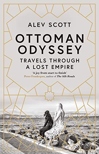 Ottoman Odyssey: Travels through a Lost Empire (English Edition) por Alev Scott