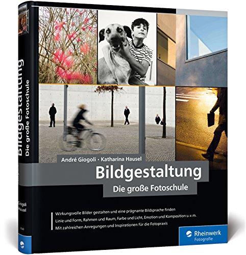 Bildgestaltung. Die große Fotoschule: von Bildanalyse zum goldenen Schnitt – in Fotografie und Kunst Buch-Cover