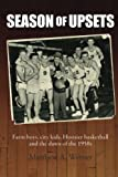Season of Upsets: Farm boys, city kids, Hoosier basketball and the dawn of the 1950s