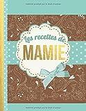 Les Recettes de Mamie: Le carnet à compléter - livre de cuisine personalisé à écrire 120 de vos recettes préférées pour maman, hière, grand-mère, motif floral - environ A4 couverture souple