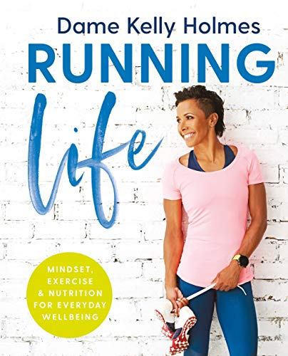 Running Life: Mindset, fitness & nutrition for positive wellbeing (English Edition) por Kelly Holmes