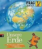 Frag doch mal .. - die Maus! Unsere Erde (Die Sachbuchreihe, Band 19) - Sylvia Englert