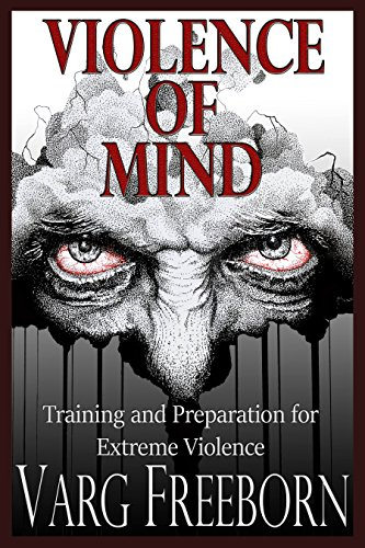 Violence of Mind: Training and Preparation for Extreme Violence (English Edition)