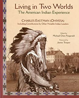 Living in Two Worlds: The American Indian Experience (American Indian Traditions) von [Eastman, Charles]