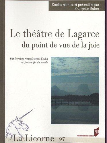 La Licorne, N° 97/2012 : Le théâtre de Lagarce du point de vue de la joie : Sur Derniers remords avant l'oubli et Juste la fin du monde
