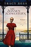 Die Sonnenschwestern: Roman von Tracy Rees